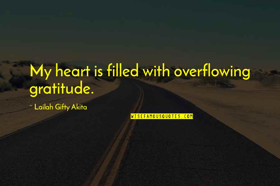 Thankful For You In My Life Quotes By Lailah Gifty Akita: My heart is filled with overflowing gratitude.