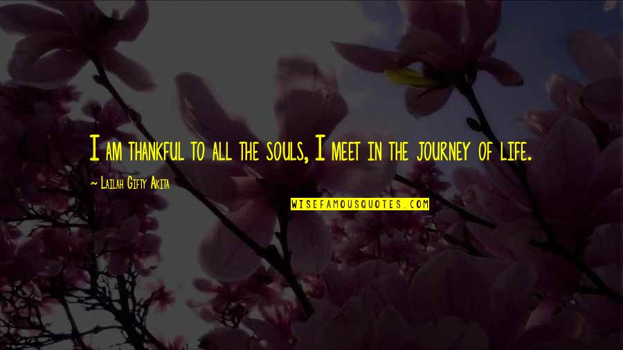 Thankful For You In My Life Quotes By Lailah Gifty Akita: I am thankful to all the souls, I