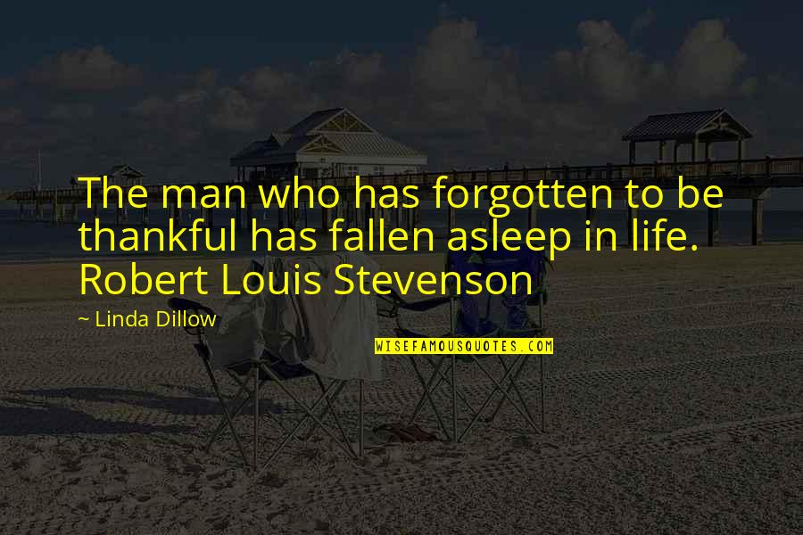Thankful For You In My Life Quotes By Linda Dillow: The man who has forgotten to be thankful