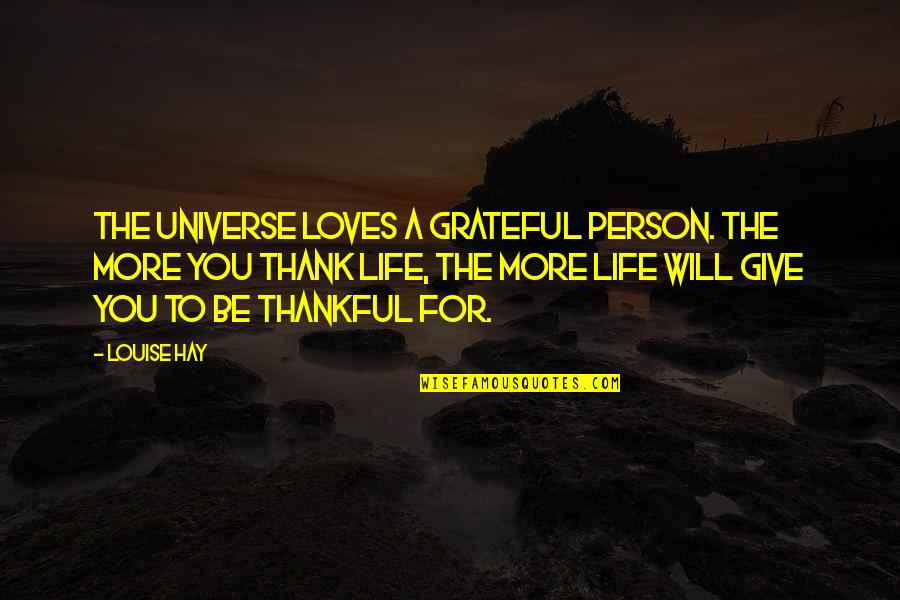 Thankful For You In My Life Quotes By Louise Hay: The Universe loves a grateful person. The more
