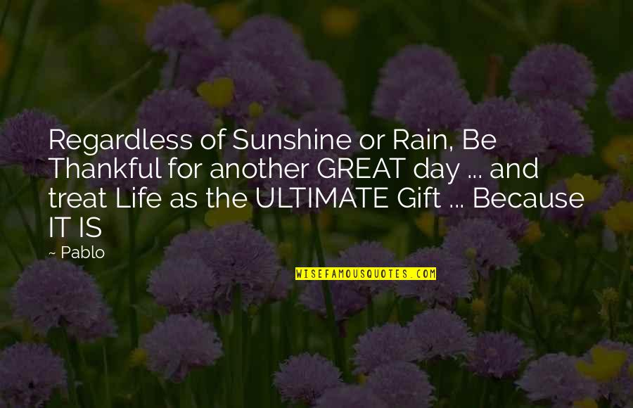Thankful For You In My Life Quotes By Pablo: Regardless of Sunshine or Rain, Be Thankful for