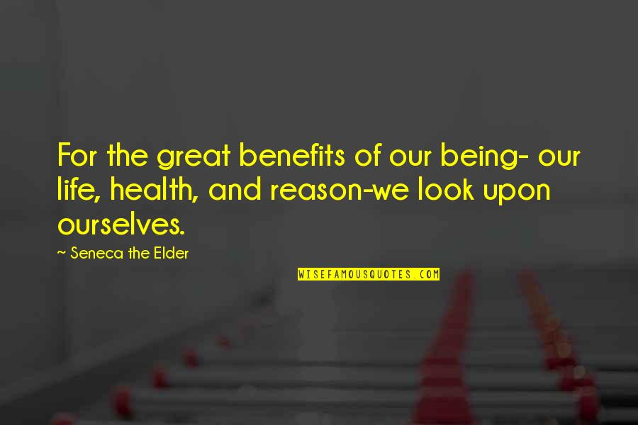 Thankful For You In My Life Quotes By Seneca The Elder: For the great benefits of our being- our