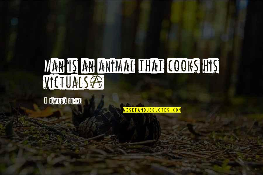 Thankful To God Picture Quotes By Edmund Burke: Man is an animal that cooks his victuals.