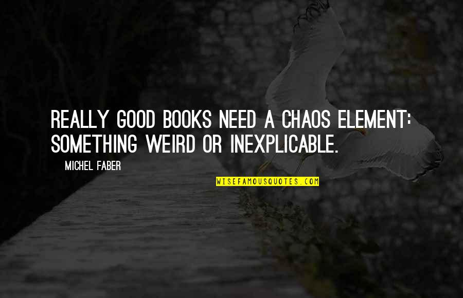 Thankful To God Picture Quotes By Michel Faber: Really good books need a chaos element: something