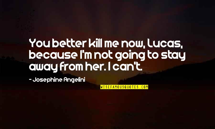 Thanking God For Good Grades Quotes By Josephine Angelini: You better kill me now, Lucas, because I'm