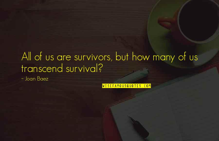 Thanking God For Recovery Quotes By Joan Baez: All of us are survivors, but how many