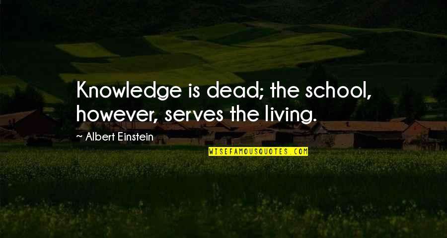 Thanking Your Team Members Quotes By Albert Einstein: Knowledge is dead; the school, however, serves the