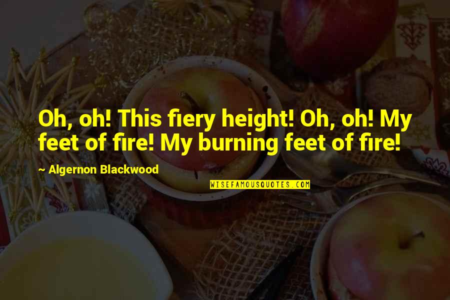 Thanking Your Team Members Quotes By Algernon Blackwood: Oh, oh! This fiery height! Oh, oh! My