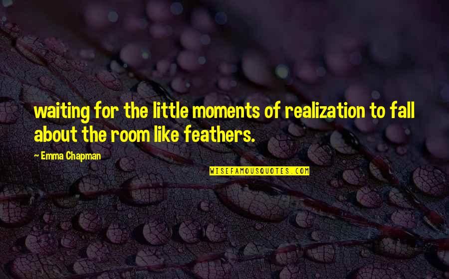Thanking Your Team Members Quotes By Emma Chapman: waiting for the little moments of realization to