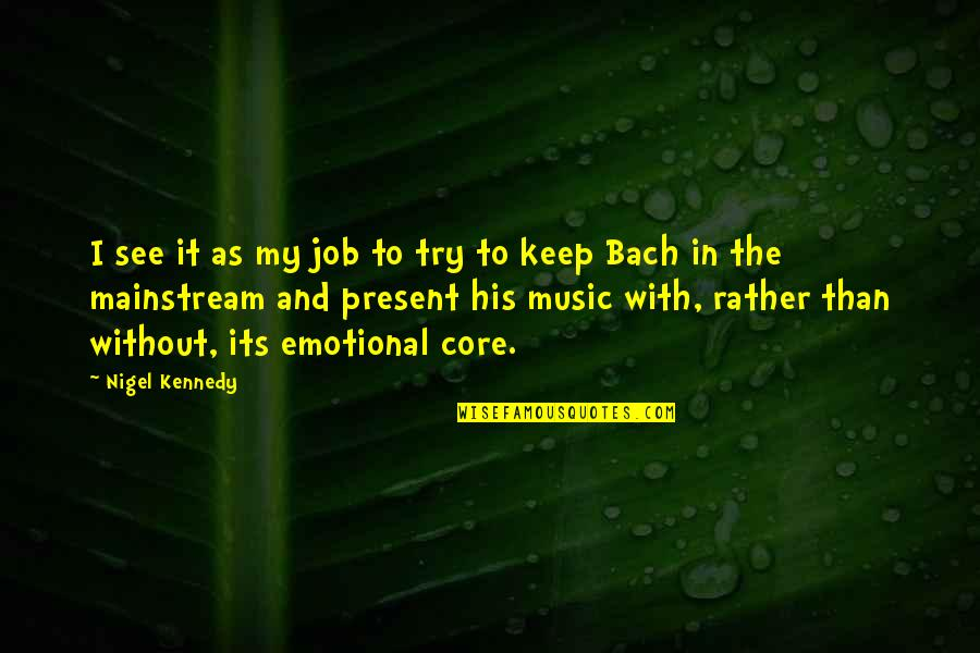 Thanking Your Team Members Quotes By Nigel Kennedy: I see it as my job to try