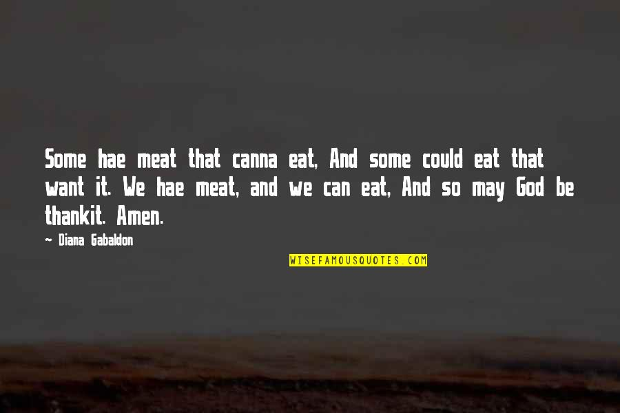 Thankit Quotes By Diana Gabaldon: Some hae meat that canna eat, And some