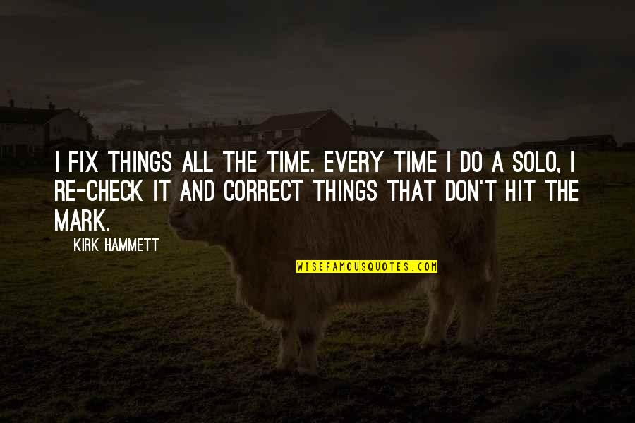 Thankit Quotes By Kirk Hammett: I fix things all the time. Every time