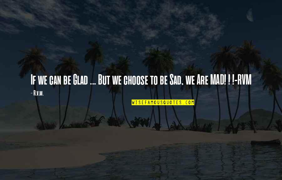 Thankit Quotes By R.v.m.: If we can be Glad ... But we