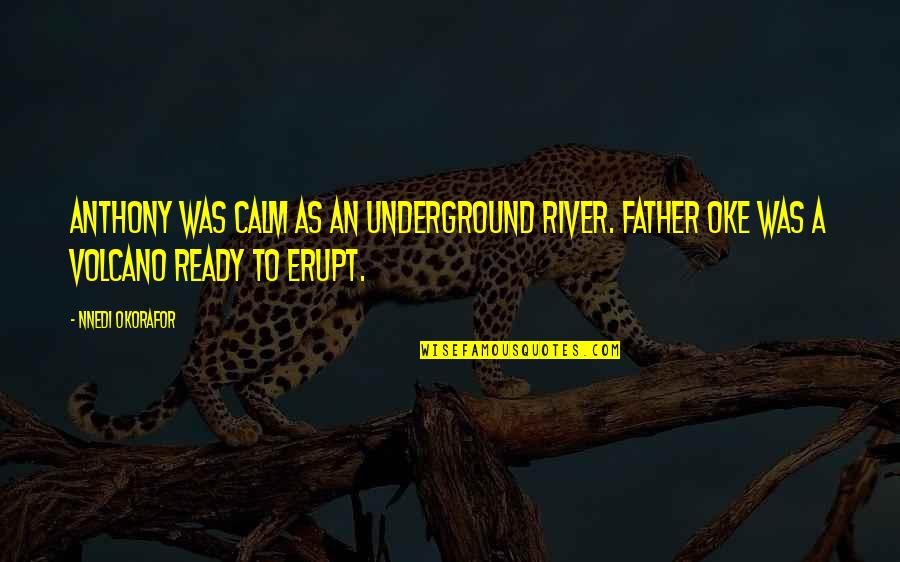 Thanks For Chatting With Me Quotes By Nnedi Okorafor: Anthony was calm as an underground river. Father