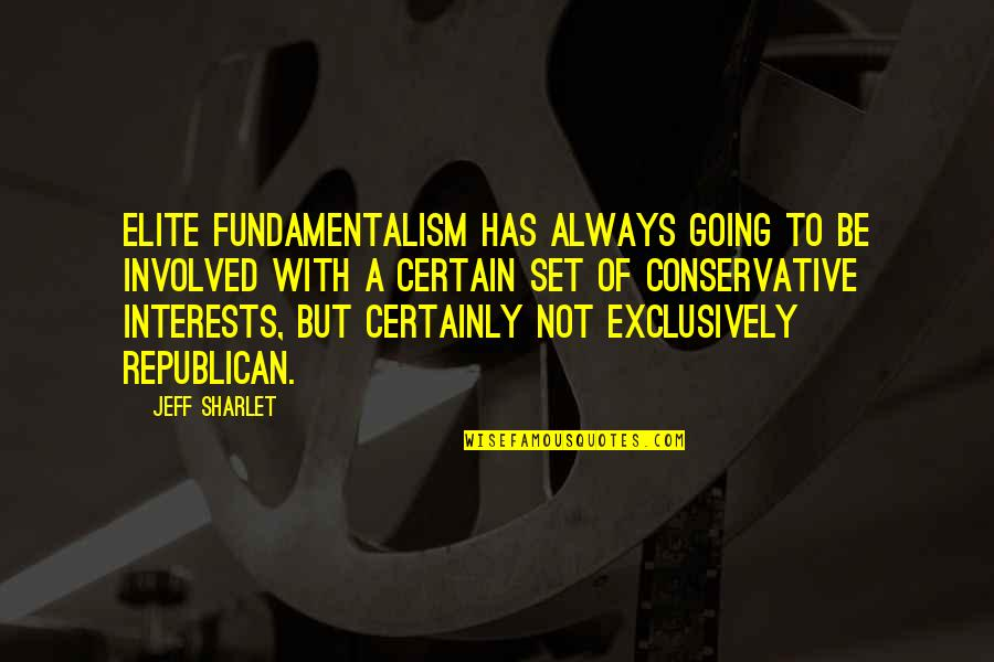 Thanks For Guiding Quotes By Jeff Sharlet: Elite fundamentalism has always going to be involved