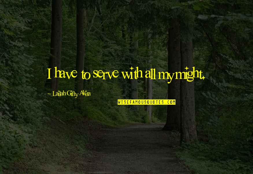 Thanks For Guiding Quotes By Lailah Gifty Akita: I have to serve with all my might.