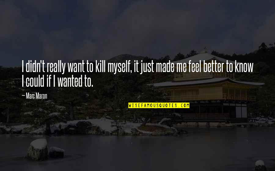 Thanks For Guiding Quotes By Marc Maron: I didn't really want to kill myself, it