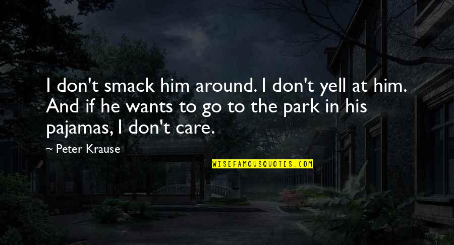 Thanks For Guiding Quotes By Peter Krause: I don't smack him around. I don't yell