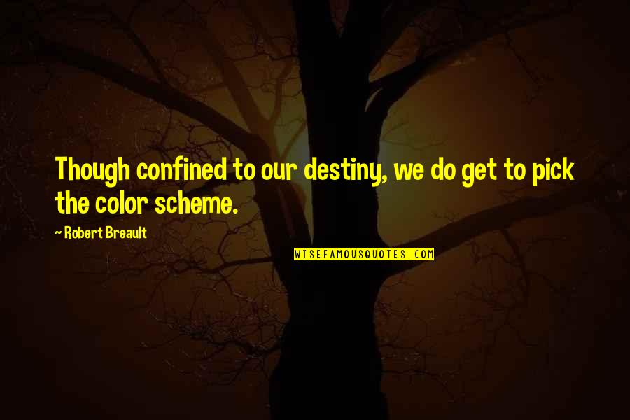 Thanks For Guiding Quotes By Robert Breault: Though confined to our destiny, we do get