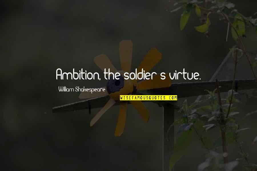 Thanks For Guiding Quotes By William Shakespeare: Ambition, the soldier's virtue.