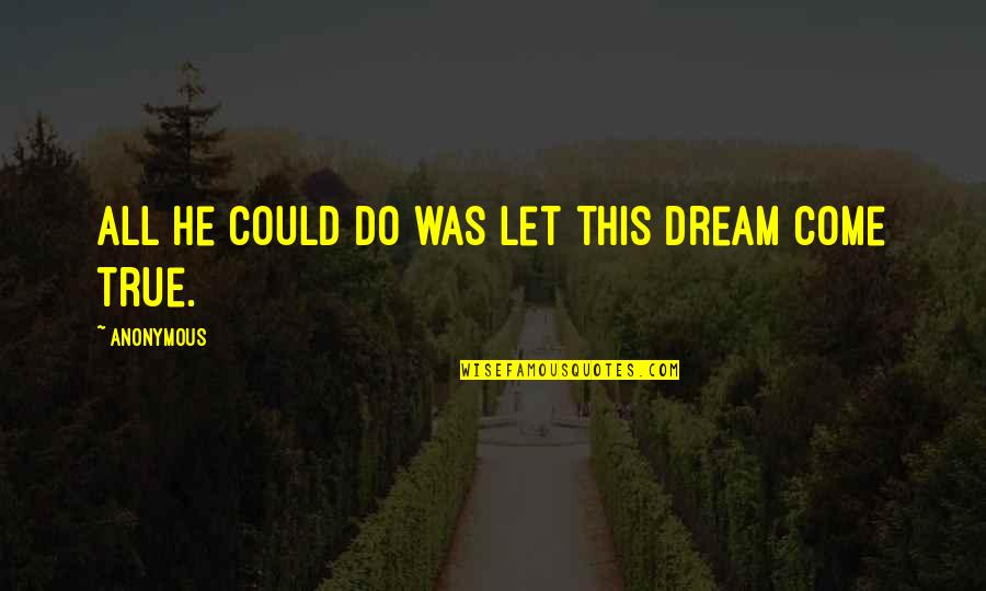 Thanks For The Likes And Comments Quotes By Anonymous: All he could do was let this dream