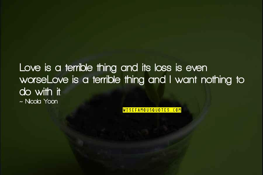 Thanks For The Likes And Comments Quotes By Nicola Yoon: Love is a terrible thing and its loss
