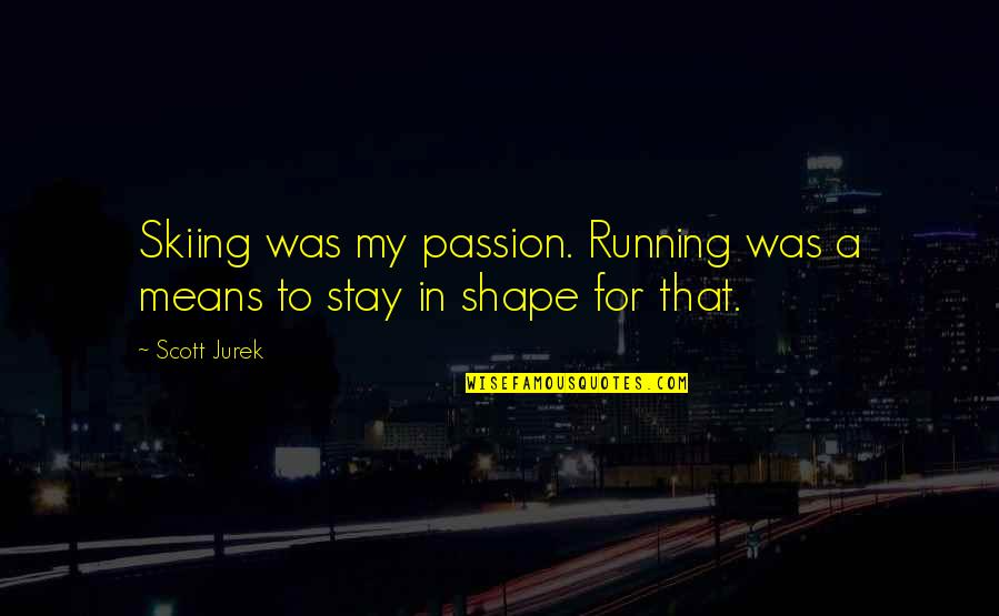 Thanks For The Likes And Comments Quotes By Scott Jurek: Skiing was my passion. Running was a means