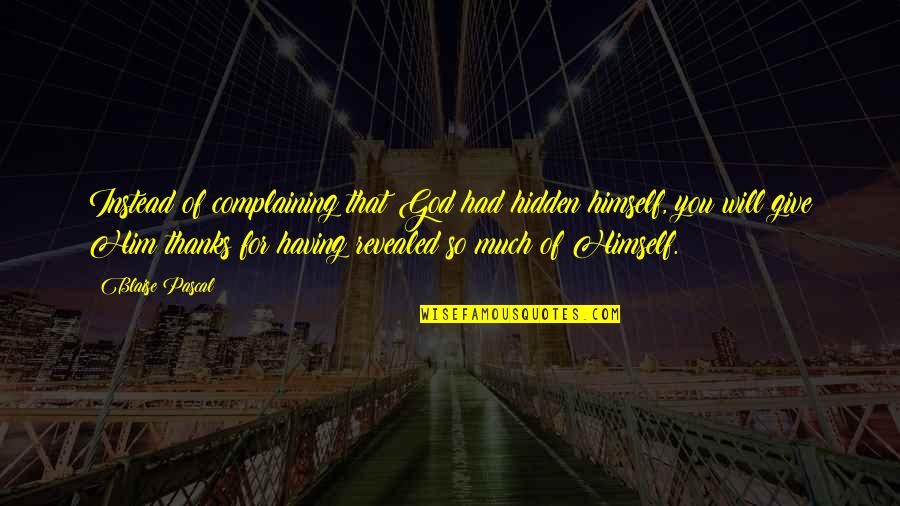 Thanks God For Him Quotes By Blaise Pascal: Instead of complaining that God had hidden himself,