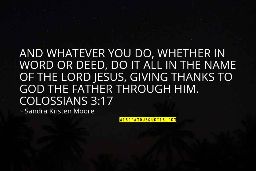 Thanks God For Him Quotes By Sandra Kristen Moore: AND WHATEVER YOU DO, WHETHER IN WORD OR