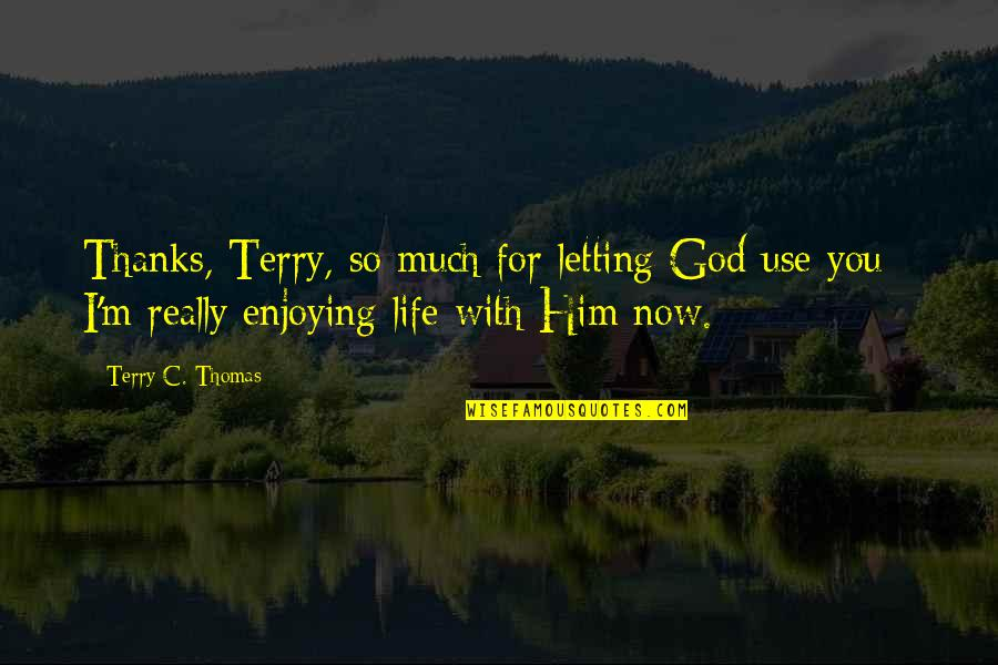 Thanks God For Him Quotes By Terry C. Thomas: Thanks, Terry, so much for letting God use