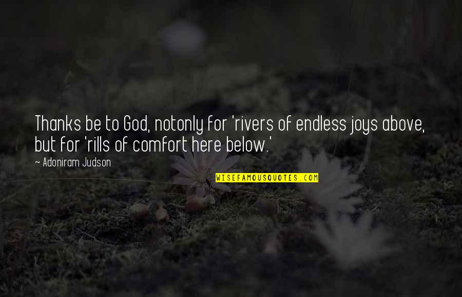 Thanks To God Quotes By Adoniram Judson: Thanks be to God, notonly for 'rivers of