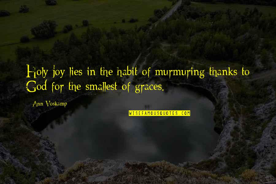 Thanks To God Quotes By Ann Voskamp: Holy joy lies in the habit of murmuring