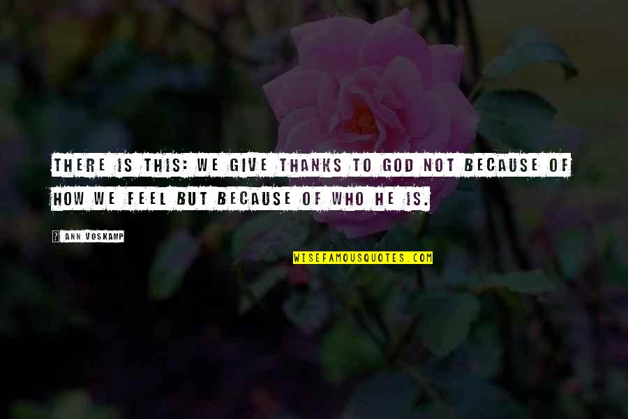 Thanks To God Quotes By Ann Voskamp: There is this: We give thanks to God