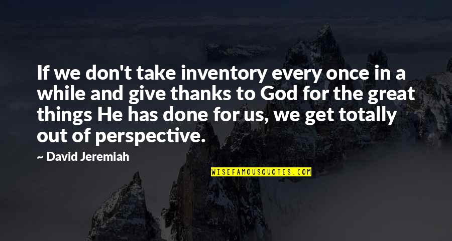 Thanks To God Quotes By David Jeremiah: If we don't take inventory every once in