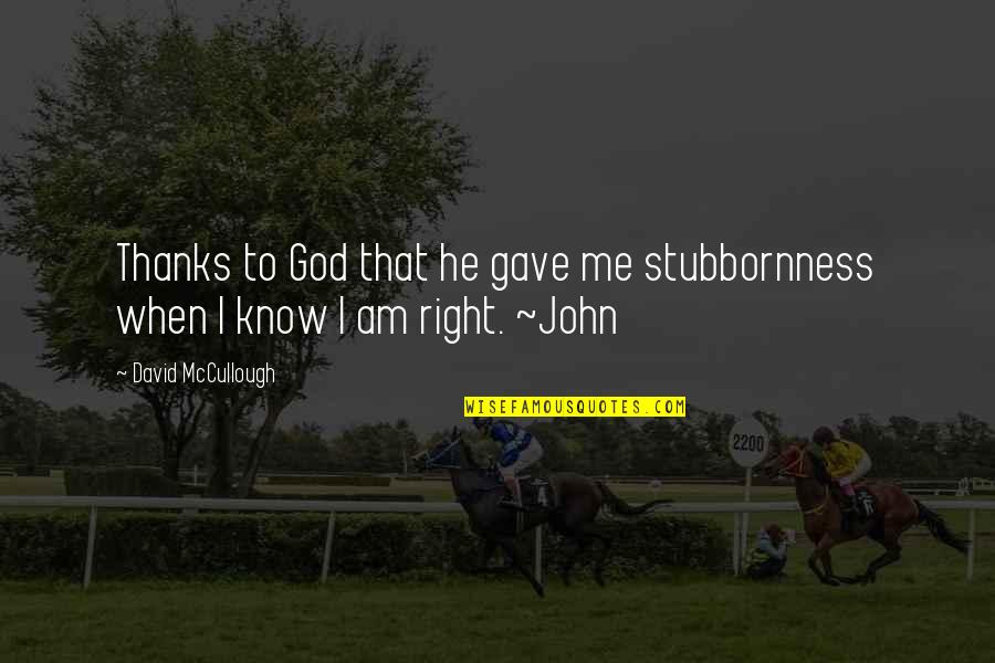 Thanks To God Quotes By David McCullough: Thanks to God that he gave me stubbornness