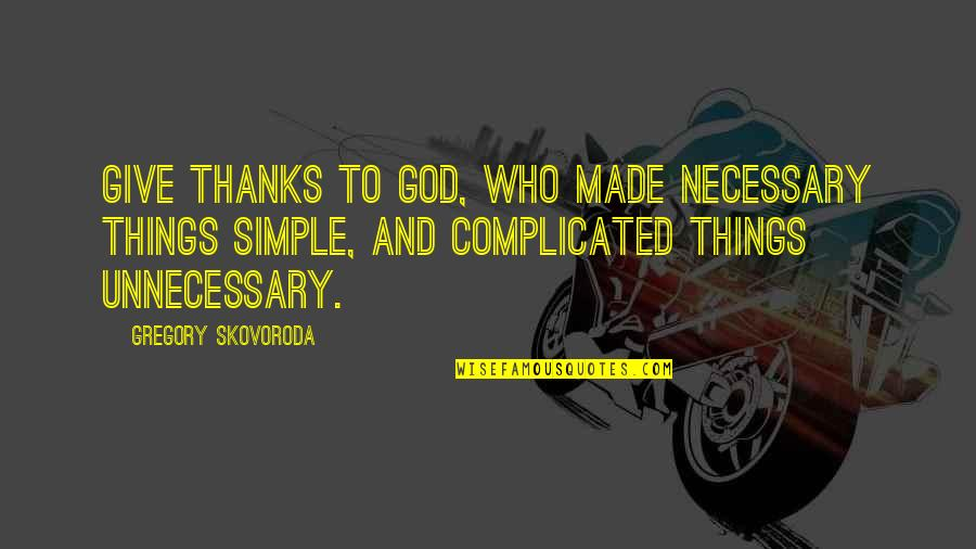 Thanks To God Quotes By Gregory Skovoroda: Give thanks to God, who made necessary things