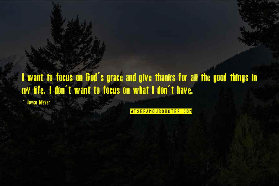 Thanks To God Quotes By Joyce Meyer: I want to focus on God's grace and