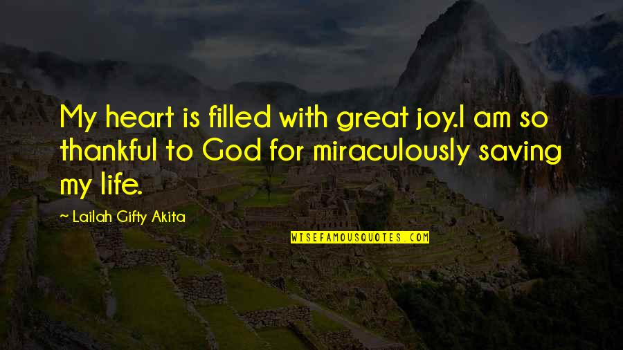 Thanks To God Quotes By Lailah Gifty Akita: My heart is filled with great joy.I am