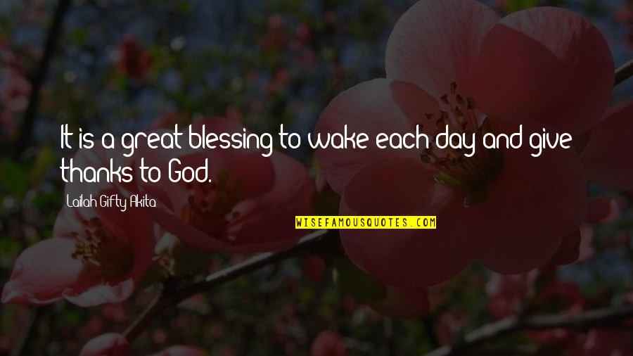 Thanks To God Quotes By Lailah Gifty Akita: It is a great blessing to wake each