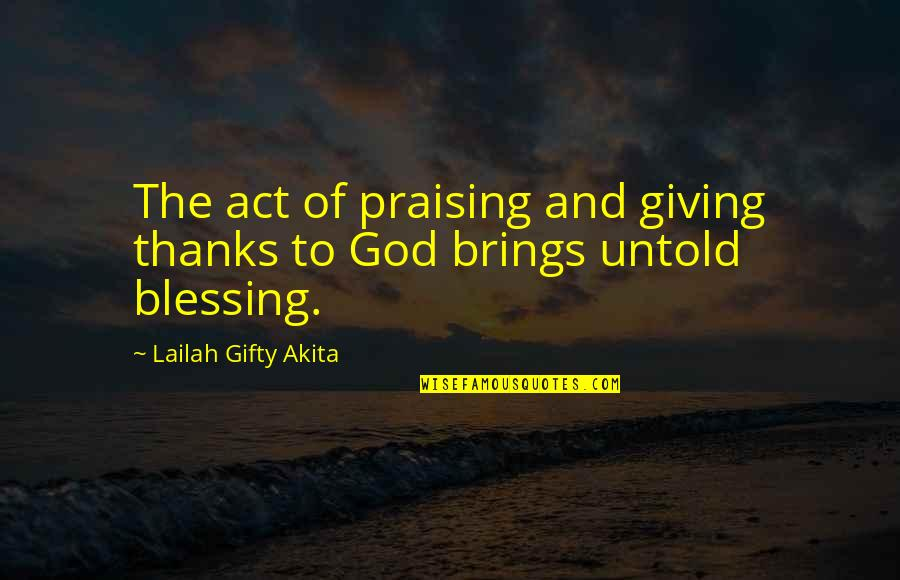 Thanks To God Quotes By Lailah Gifty Akita: The act of praising and giving thanks to