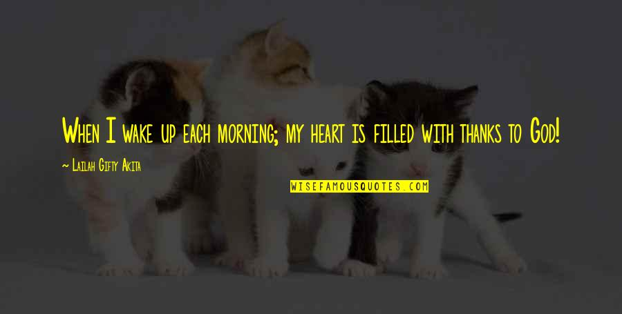 Thanks To God Quotes By Lailah Gifty Akita: When I wake up each morning; my heart