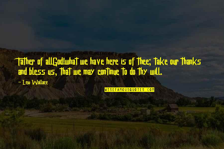 Thanks To God Quotes By Lew Wallace: Father of allGod!what we have here is of