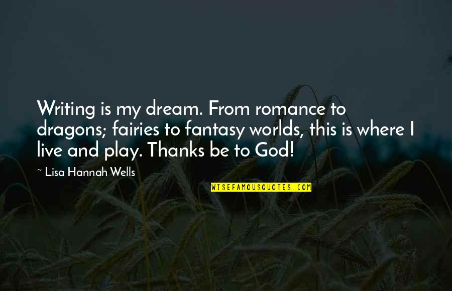 Thanks To God Quotes By Lisa Hannah Wells: Writing is my dream. From romance to dragons;