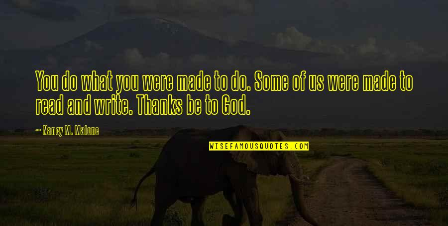 Thanks To God Quotes By Nancy M. Malone: You do what you were made to do.