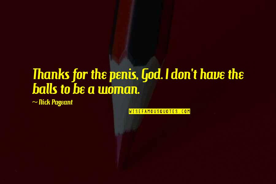 Thanks To God Quotes By Nick Pageant: Thanks for the penis, God. I don't have