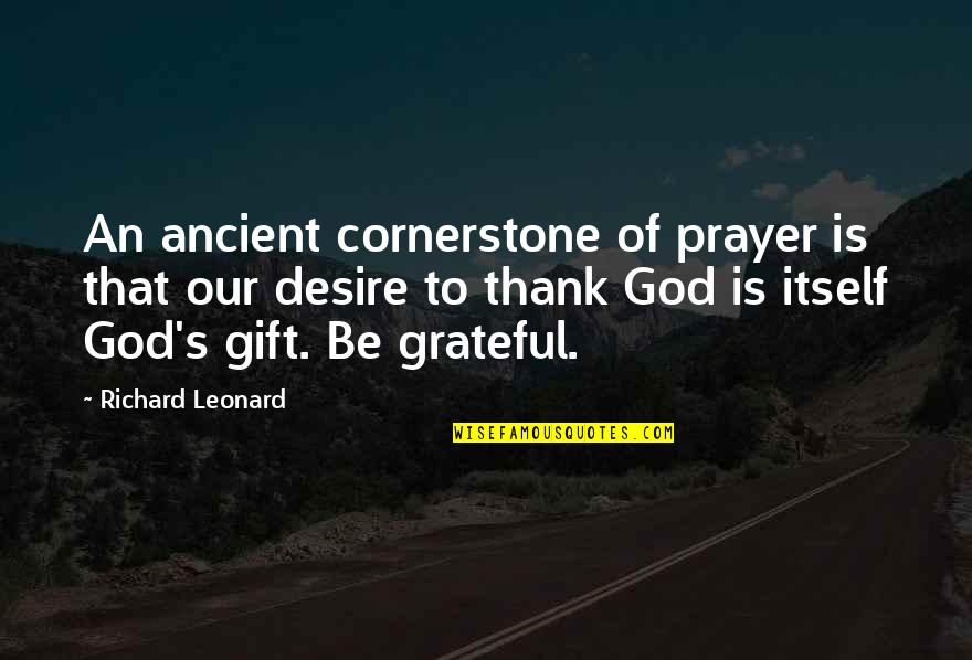 Thanks To God Quotes By Richard Leonard: An ancient cornerstone of prayer is that our