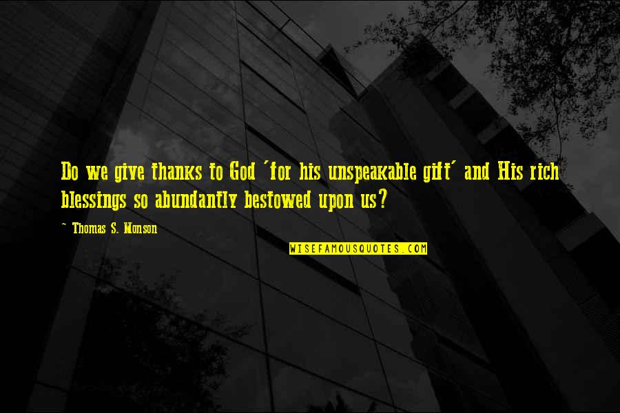 Thanks To God Quotes By Thomas S. Monson: Do we give thanks to God 'for his