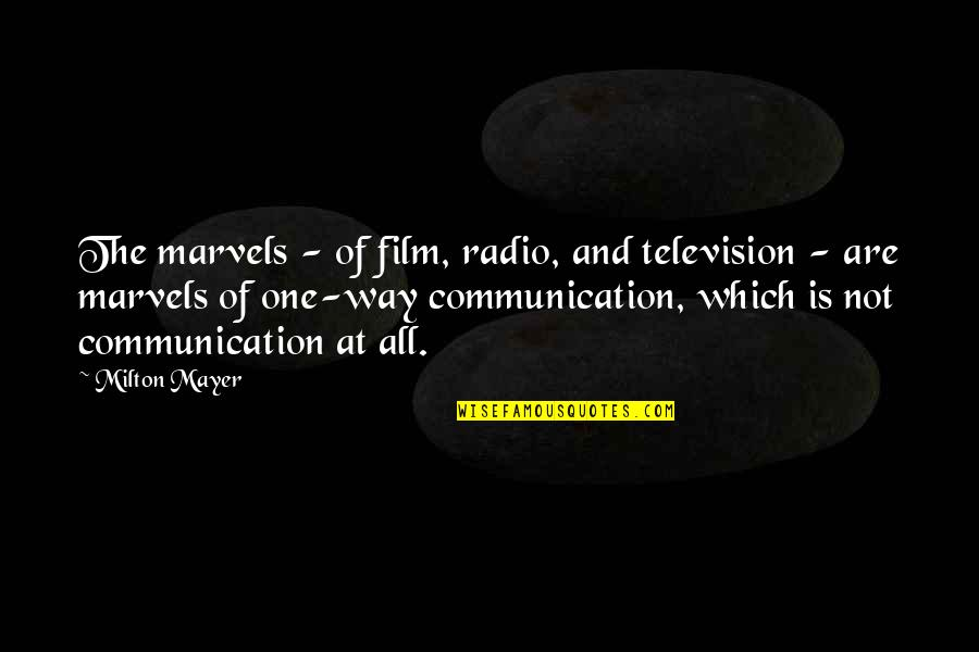 Thanks To You My Friend Quotes By Milton Mayer: The marvels - of film, radio, and television
