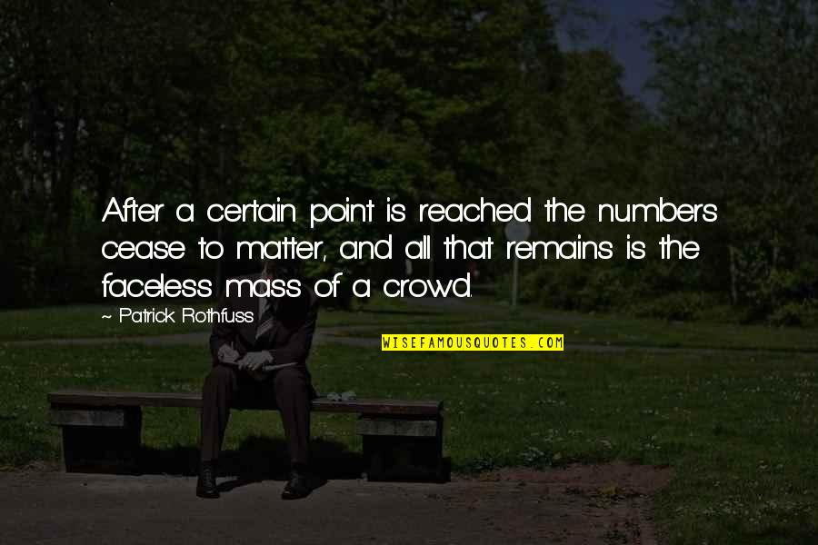 Thanks To You My Friend Quotes By Patrick Rothfuss: After a certain point is reached the numbers