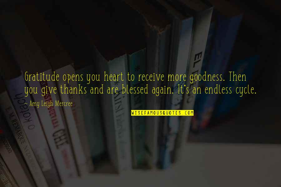 Thanks To You Quotes By Amy Leigh Mercree: Gratitude opens you heart to receive more goodness.